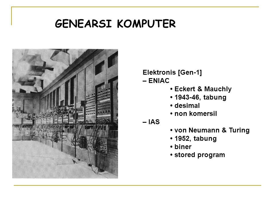 GENEARSI KOMPUTER Elektronis [Gen-1] – ENIAC • Eckert & Mauchly
